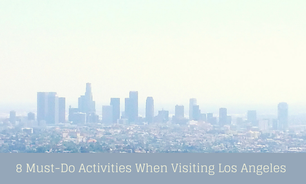 8 Must-Do Activities When Visiting Los Angeles