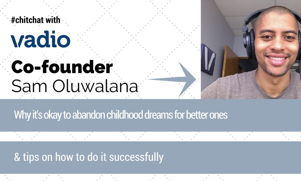 #chitchat with Vadio Co-Founder Sam Oluwalana: Why it's okay to abandon childhood dreams to pursue better ones and tips on how to do it successfully