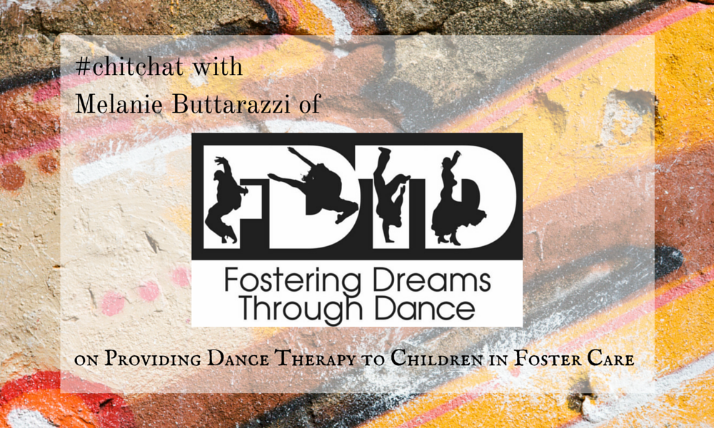 #chitchat with Melanie Buttarazzi of Fostering Dreams through Dance on Providing Dance Therapy to Children in Foster Care