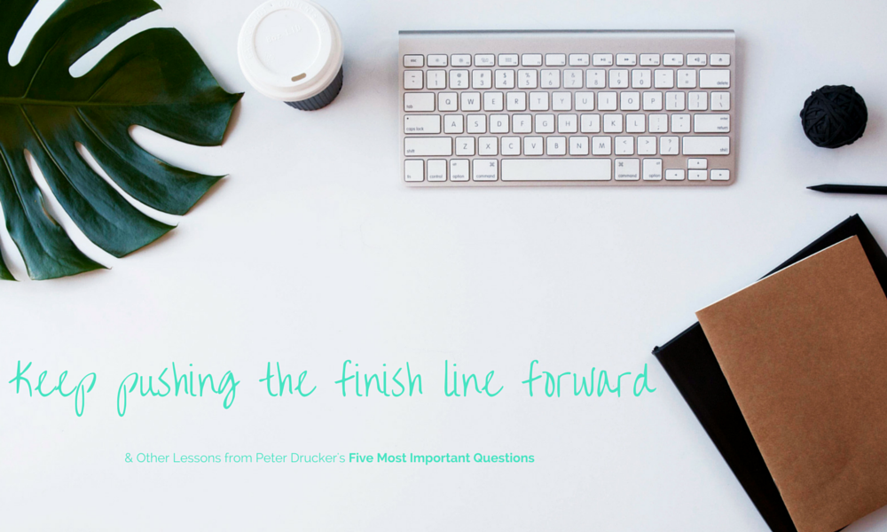 Push the Finish Line Forward: Lessons from Peter Drucker